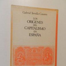 Libros de segunda mano: LOS ORIGENES DEL CAPITALISMO EN ESPAÑA GABRIEL TORTELLA CASARES , 1982 .- LIBRO ECONOMÍA. Lote 151422202