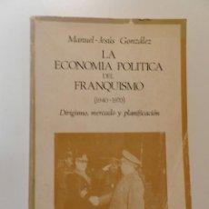 Libros de segunda mano: LA ECONOMÍA POLITICA DEL FRANQUISMO (1940-1970): MANUEL-JESÚS GONZÁLEZ.- LIBRO ECONOMIA. Lote 151713406