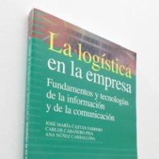 Libros de segunda mano: LA LOGÍSTICA EN LA EMPRESA, FUNDAMENTOS Y TECNOLOGÍAS DE LA INFORMACIÓN Y DE LA COMUNICACIÓN - CASTÁ. Lote 151841370