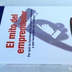 Libros de segunda mano: EL MITO DEL EMPRENDEDOR/ POR QUE NO FUNCIONAN LAS PEQUEÑAS EMPRESAS Y QUE HACER PARA QUE FUNCIONE. Lote 152309514