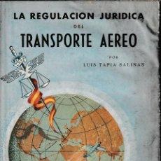 Libros de segunda mano: LA REGULACIÓN JURÍDICA DEL TRANSPORTE AÉREO (TAPIA SALINAS 1953) SIN USAR, DAÑADO.. Lote 152459694