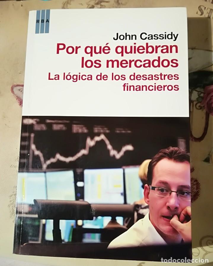 POR QUÉ QUIEBRAN LOS MERCADOS. LA LÓGICA DE LOS DESASTRES FINANCIEROS - JOHN CASSIDY (Libros de Segunda Mano - Ciencias, Manuales y Oficios - Derecho, Economía y Comercio)
