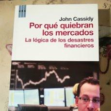 Libros de segunda mano: POR QUÉ QUIEBRAN LOS MERCADOS. LA LÓGICA DE LOS DESASTRES FINANCIEROS - JOHN CASSIDY. Lote 152478030