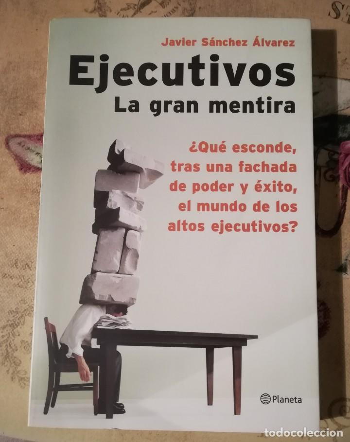 EJECUTIVOS. LA GRAN MENTIRA - JAVIER SÁNCHEZ ÁLVAREZ (Libros de Segunda Mano - Ciencias, Manuales y Oficios - Derecho, Economía y Comercio)