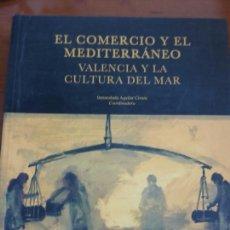 Libros de segunda mano: EL COMERCIO Y EL MEDITERRANEO - VALENCIA Y LA CULTURA DEL MAR. Lote 153119373