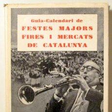 Livres d'occasion: GUIA CALENDARI DE FESTES MAJORS, FIRES I MERCATS DE CATALUNYA - BARCELONA 1967. Lote 153324312