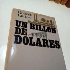 Libros de segunda mano: UN BILLÓN DE DÓLARES - ROBERT LATTES - PLAZA & JANES - FIRMADO Y DEDICADO - PRIMERA EDICIÓN - 1970 -. Lote 153848410