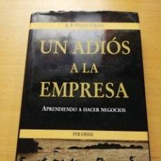 Libros de segunda mano: UN ADIÓS A LA EMPRESA. APRENDIENDO A HACER NEGOCIOS (J. F. PÉREZ - ORIVE) PIRÁMIDE. Lote 153878998