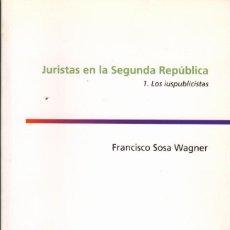 Libros de segunda mano: JURISTAS EN LA SEGUNDA REPÚBLICA. 1. LOS IUSPUBLICISTAS / FRANCISCO SOSA WAGNER. Lote 222632876