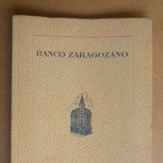 Libros de segunda mano: BANCO ZARAGOZANO, JULIO 1947 EDIFICIOS EN PROPIEDAD MAPAS SUCURSALES ESPAÑA GRAFICOS. Lote 154385414