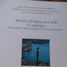 Libros de segunda mano: AMERICA LLATINA, EL CARIB I CATALUNYA. ESTRUCTURA I DESENVOLUPAMENT SOCIOECONOMIC (GENERALITAT ). Lote 155004642