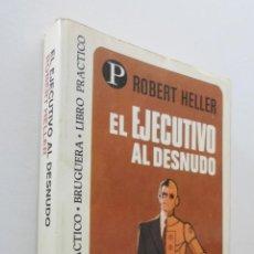 Libros de segunda mano: EL EJECUTIVO AL DESNUDO - HELLER, ROBERT. Lote 155768973