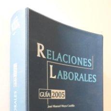 Libros de segunda mano: RELACIONES LABORALES: GUÍA 2005 - MOYA CASTILLA, JOSÉ MANUEL. Lote 155773430