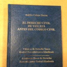 Libros de segunda mano: EL DERECHO CIVIL DE VIZCAYA ANTES DEL CÓDIGO CIVIL. ANDRIÁN CELAYA IBARRA. CLÁSICOS DE DERECHO VASCO. Lote 155973610