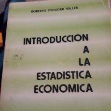 Libros de segunda mano: INTRODUCCION A LA ESTADISTICA ECONOMICA. ROBERTO ESCUDER . Lote 156491614