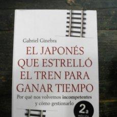 Libros de segunda mano: EL JAPONÉS QUE ESTRELLÓ UN TREN PARA GANAR TIEMPO; GABRIEL GINEBRA; CONECTA, 2013; 9788415431190. Lote 156492354