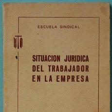 Libros de segunda mano: LMV - SITUACION JURIDICA DEL TRABAJADOR EN LA EMPRESA. ESCUELA SINDICAL. MADRID 1961. Lote 156498914