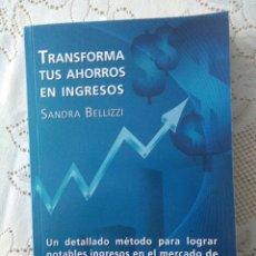 Libros de segunda mano: TRANSFORMA TUS AHORROS EN INGRESOS. SANDRA BELLIZZI (NUEVA EDICION 2016 ). Lote 156515718