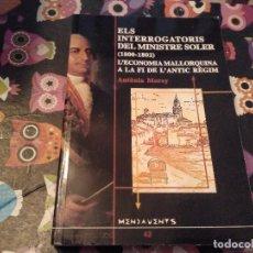 Libros de segunda mano: ELS INTERROGATORIS DEL MINISTRE SOLER 1800 -1802 ECONOMIA MALLORQUINA FI ANTIC REGIM ANTONIA MOREY. Lote 156524686