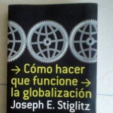 Libros de segunda mano: CÓMO HACER QUE FUNCIONE LA GLOBALIZACIÓN - STIGLITZ, JOSEPH E. Lote 156957710