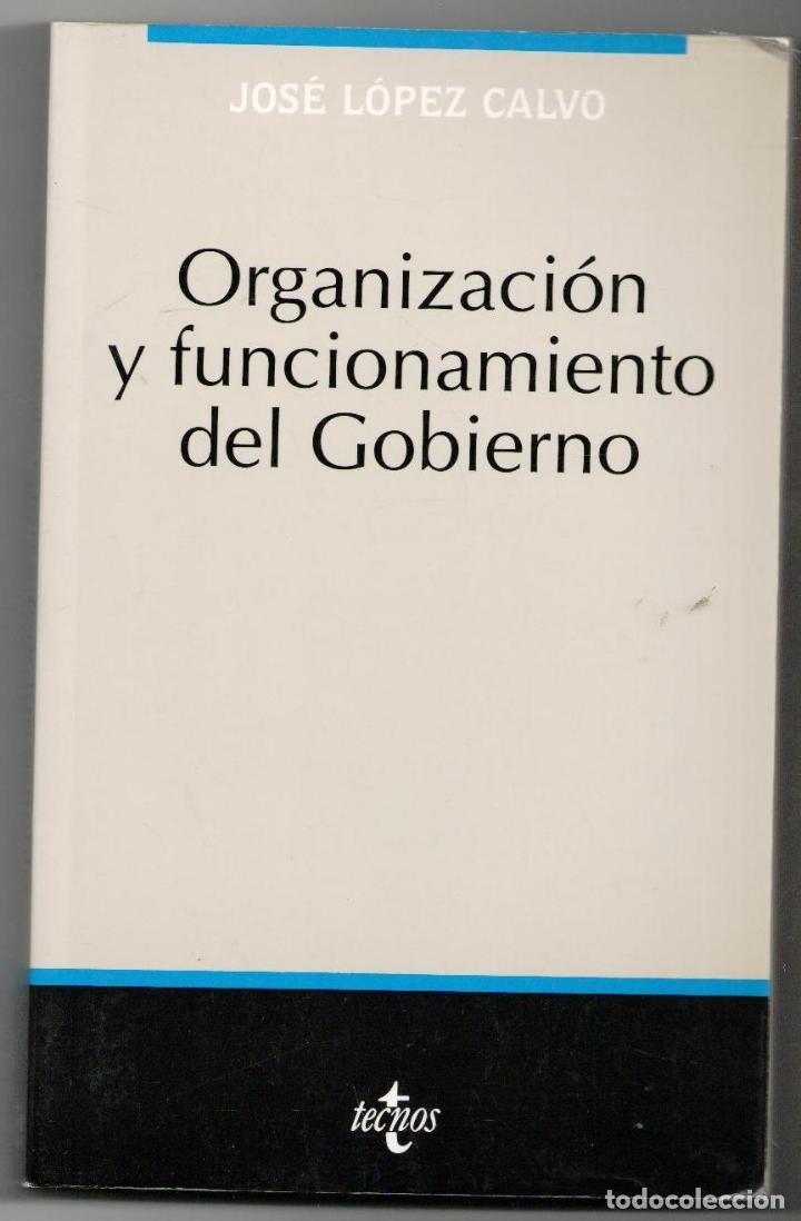 ORGANIZACIÓN Y FUNCIONAMIENTO DEL GOBIERNO, JOSÉ LÓPEZ CALVO (Libros de Segunda Mano - Ciencias, Manuales y Oficios - Derecho, Economía y Comercio)