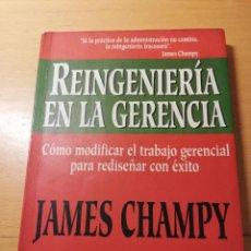 Libros de segunda mano: REINGENIERÍA EN LA GERENCIA. CÓMO MODIFICAR EL TRABAJO GERENCIAL PARA REDISEÑAR CON ÉXITO (J. CHAMPY. Lote 158606558