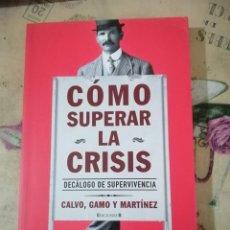 Libros de segunda mano: CÓMO SUPERAR LA CRISIS. DECÁLOGO DE SUPERVIVENCIA - CALVO, GAMO Y MARTÍNEZ. Lote 158740466