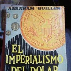 Libros de segunda mano: EL IMPERIALISMO DEL DÓLAR. AMÉRICA LATINA: REVOLUCIÓN O ALIENACIÓN. - ABRAHAM GUILLEN. Lote 159138538