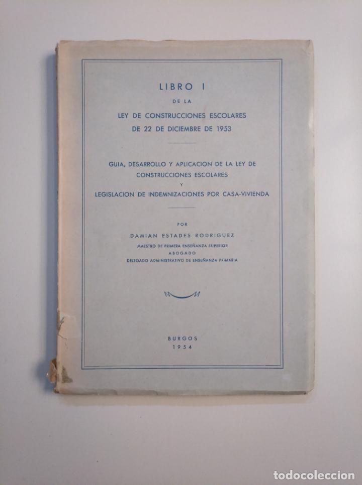 LIBRO I DE LA LEY DE CONSTRUCCIONES ESCOLARES DE 22 DICIEMBRE 1953. DAMIAN ESTADES RODRIGUEZ. TDK380 (Libros de Segunda Mano - Ciencias, Manuales y Oficios - Derecho, Economía y Comercio)