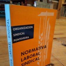 Libros de segunda mano: NORMATIVA LABORAL SINDICAL. ORGANIZACIÓN SINDICAL PONTEVEDRA. Lote 159270944