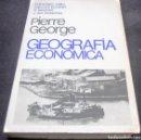 Libros de segunda mano: GEOGRAFIAECONOMICA, PIERRE GEORGE. Lote 160485706