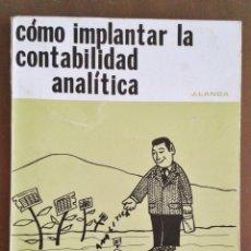 Libros de segunda mano: COMO IMPLANTAR LA CONTABILIDAD ANALITICA. J.LANDA. IBERICO EUROPEA DE EDICIONES. 1972.. Lote 160839202