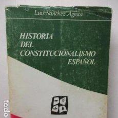 Libros de segunda mano: HISTORIA DEL CONSTITUCIONALISMO ESPAÑOL LUIS SANCHEZ AGESTA HISTORIA DEL CONSTITUCIONALISMO ESPAÑOL. Lote 160895358