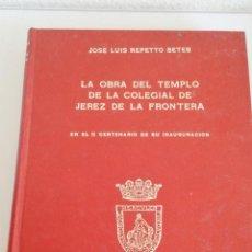Libros de segunda mano: LA OBRA DEL TEMPLO DE LA COLEGIAL DE JEREZ DE LA FRONTERA. JOSE LUIS REPETTO BETES. 1978.. Lote 160976646