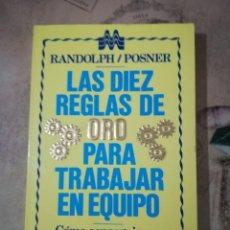 Libros de segunda mano: LAS 10 REGLAS DE ORO PARA TRABAJAR EN EQUIPO. CÓMO CONSEGUIR QUE SE HAGAN LAS COSAS - RANDOLPH/POSNE. Lote 161233742