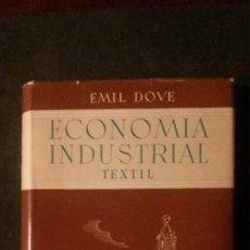 Libros de segunda mano: ECONOMÍA INDUSTRIAL-TEXTIL- EMIL DOVE-1946. Lote 162111094