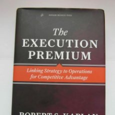 Libros de segunda mano: THE EXECUTION PREMIUM. LINKING STRATEGY TO OPERATIONS FOR COMPETITIVE ADVANTAGE. DEBIBL. Lote 162835538