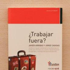 Libros de segunda mano: TRABAJAR FUERA ? - ARRIBAS, JAVIER - CAGIGAS, JORGE (COORDS.). Lote 163813360