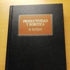 Libros de segunda mano: PRODUCTIVIDAD Y ROBÓTICA (H. KATZAN) EDICIONES DEUSTO. Lote 165201034