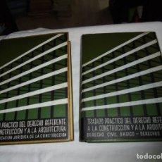 Libros de segunda mano: TRATADO PRACTICO DEL DERECHO REFERENTE A LA CONSTRUCCION Y A LA ARQUITECTURA 2 TOMOS. Lote 165394910