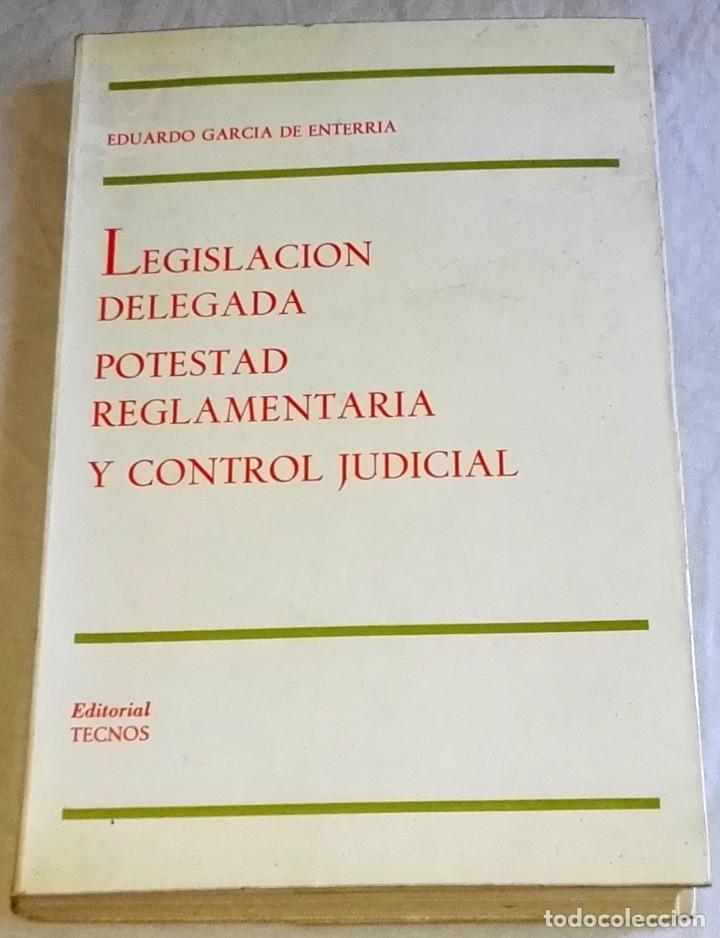 LEGISLACIÓN DELEGADA POTESTAD REGLAMENTARIA Y CONTROL JUDICIAL;EDUARDO GARCÍA ENTERRIA-TECNOS 1970 (Libros de Segunda Mano - Ciencias, Manuales y Oficios - Derecho, Economía y Comercio)