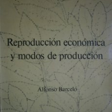 Libros de segunda mano: REPRODUCCION ECONOMICA Y MODOS DE PRODUCCION ALFONSO BARCELO SERBAL 1 EDICION 1981. Lote 168342144