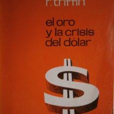 Libros de segunda mano: EL ORO Y LA CRISIS DEL DOLAR TRIFFIN 1962. Lote 168382140