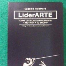 Libros de segunda mano: LIDERARTE . TODAS CLAVES PARA DIRIGIR Y MOTIVAR A TU EQUIPO / EUGENIO PALOMERO / 2013. Lote 168495396