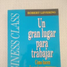 Libros de segunda mano: UN GRAN LUGAR PARA TRABAJAR COMO HACEN LAS MEJORES EMPRESAS LOGRARLO.BUSINESS CLASS ROBERT LEVERING. Lote 168800338