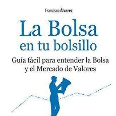 Libros de segunda mano: LA BOLSA EN TU BOLSILLO. FRANCISCO ALVAREZ. Lote 169006772