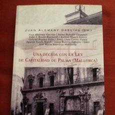 Libros de segunda mano: UNA DÉCADA CON LA LEY DE CAPITALIDAD DE PALMA (MALLORCA), JUAN ALEMANY GARCÍAS (DIR.). Lote 169424168