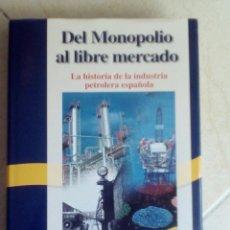 Libros de segunda mano: DEL MONOPOLIO AL LIBRE MERCADO. LA HISTORIA DE LA INDUSTRIA PETROLERA ESPAÑOLA. VARIOS AUTORES. Lote 169634908