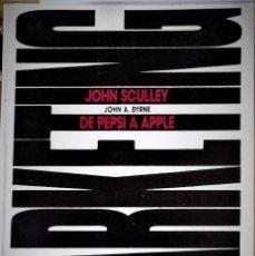 Libros de segunda mano: JOHN A. BYRNE - JOHN SCULLEY DE PEPSI A APPLE. Lote 165044986