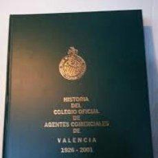 Libros de segunda mano: HISTORIA DEL COLEGIO OFICIAL DE AGENTES COMERCIALES DE VALENCIA, 1926- 2001. EDICIÓN 2002. Lote 171243643